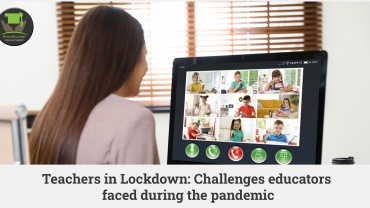 Teachers in Lockdown: Challenges educators faced during the pandemic